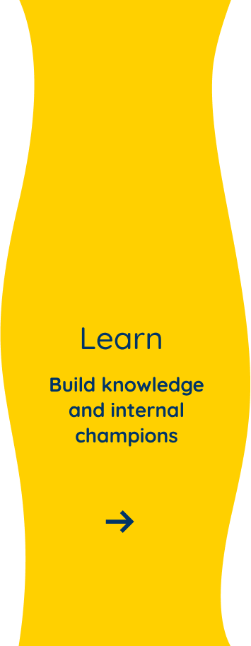 Build knowledge and internal champions
